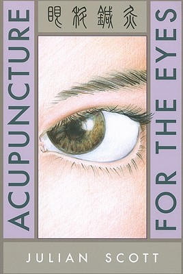 Acupuncture For The Eyes By Scott, Julian